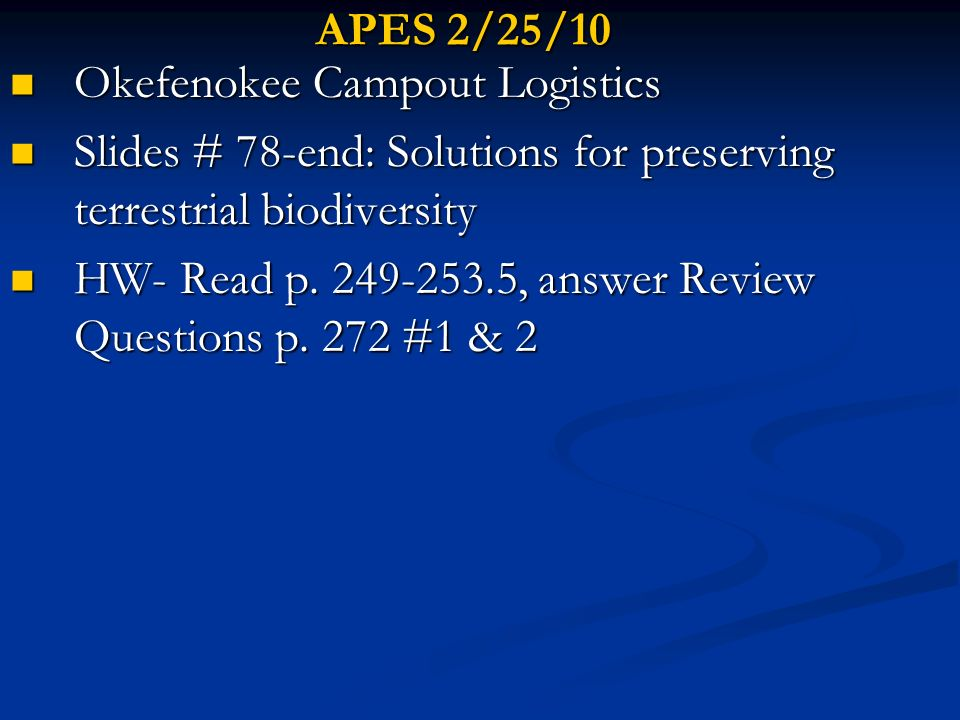 APES 2/25/10 Okefenokee Campout Logistics Okefenokee Campout Logistics Slides # 78-end: Solutions for preserving terrestrial biodiversity Slides # 78-