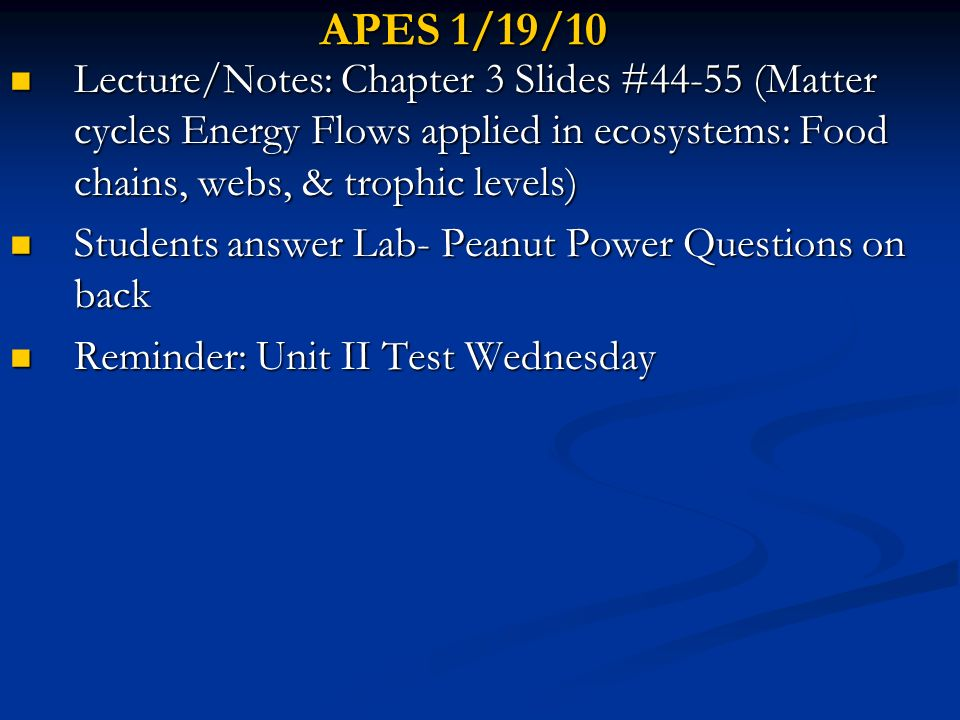 APES 1/19/10 Lecture/Notes: Chapter 3 Slides #44-55 (Matter cycles Energy Flows applied in ecosystems: Food chains, webs, & trophic levels) Lecture/No