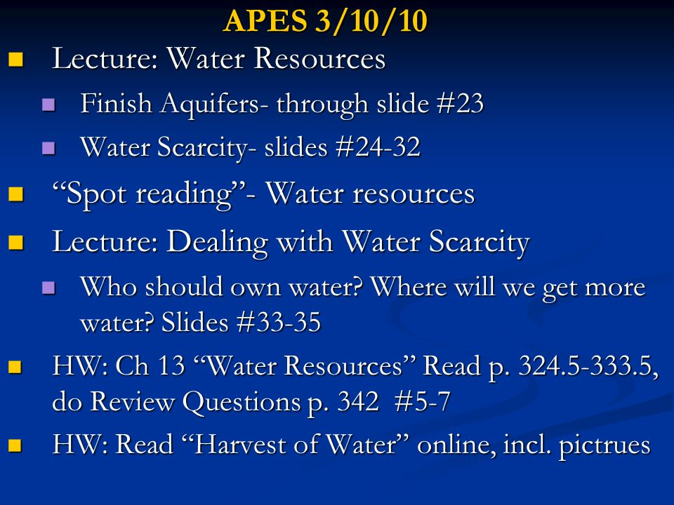 APES 3/10/10 Lecture: Water Resources Lecture: Water Resources Finish Aquifers- through slide #23 Finish Aquifers- through slide #23 Water Scarcity- s