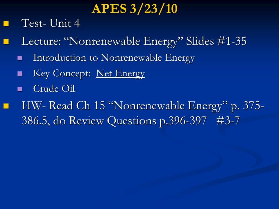 APES 3/23/10 Test- Unit 4 Test- Unit 4 Lecture: Nonrenewable Energy Slides #1-35 Lecture: Nonrenewable Energy Slides #1-35 Introduction to Nonrenewabl