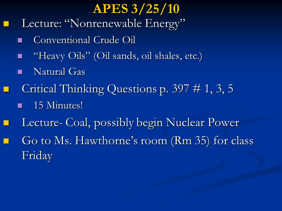APES 3/25/10 Lecture: Nonrenewable Energy Lecture: Nonrenewable Energy Conventional Crude Oil Conventional Crude Oil Heavy Oils (Oil sands, oil shales