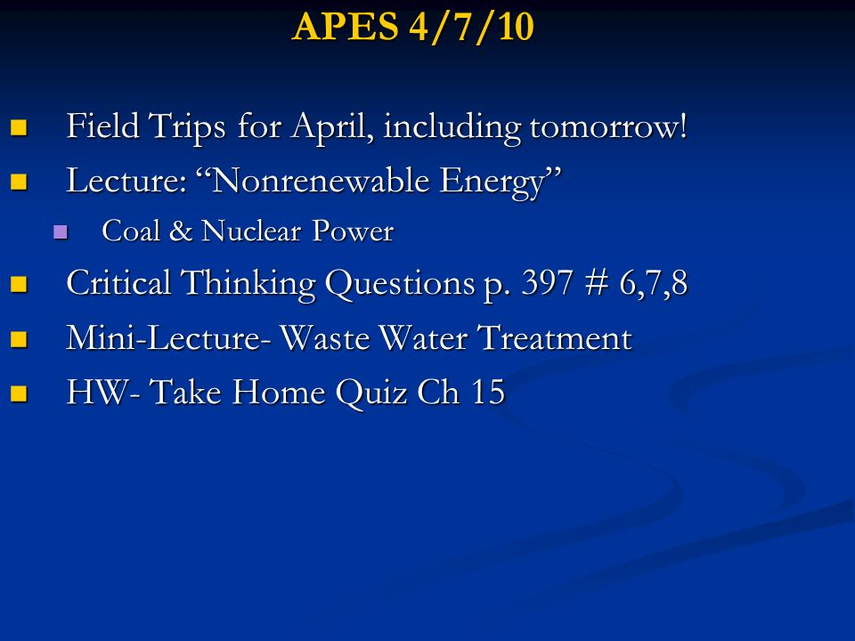 APES 4/7/10 Field Trips for April, including tomorrow! Field Trips for April, including tomorrow! Lecture: Nonrenewable Energy Lecture: Nonrenewable E