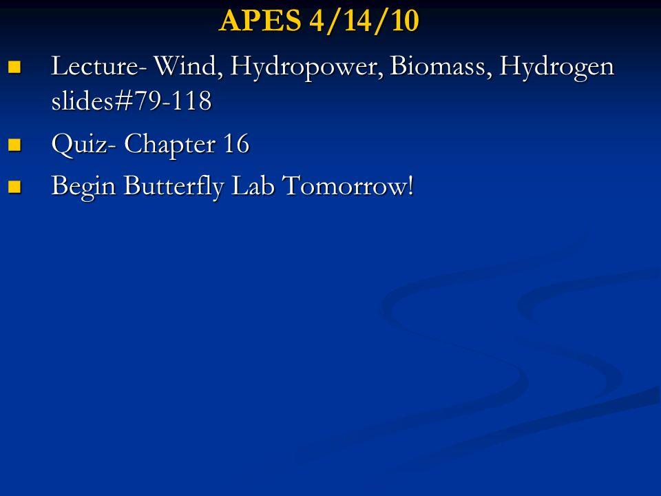 APES 4/14/10 Lecture- Wind, Hydropower, Biomass, Hydrogen slides#79-118 Lecture- Wind, Hydropower, Biomass, Hydrogen slides#79-118 Quiz- Chapter 16 Qu