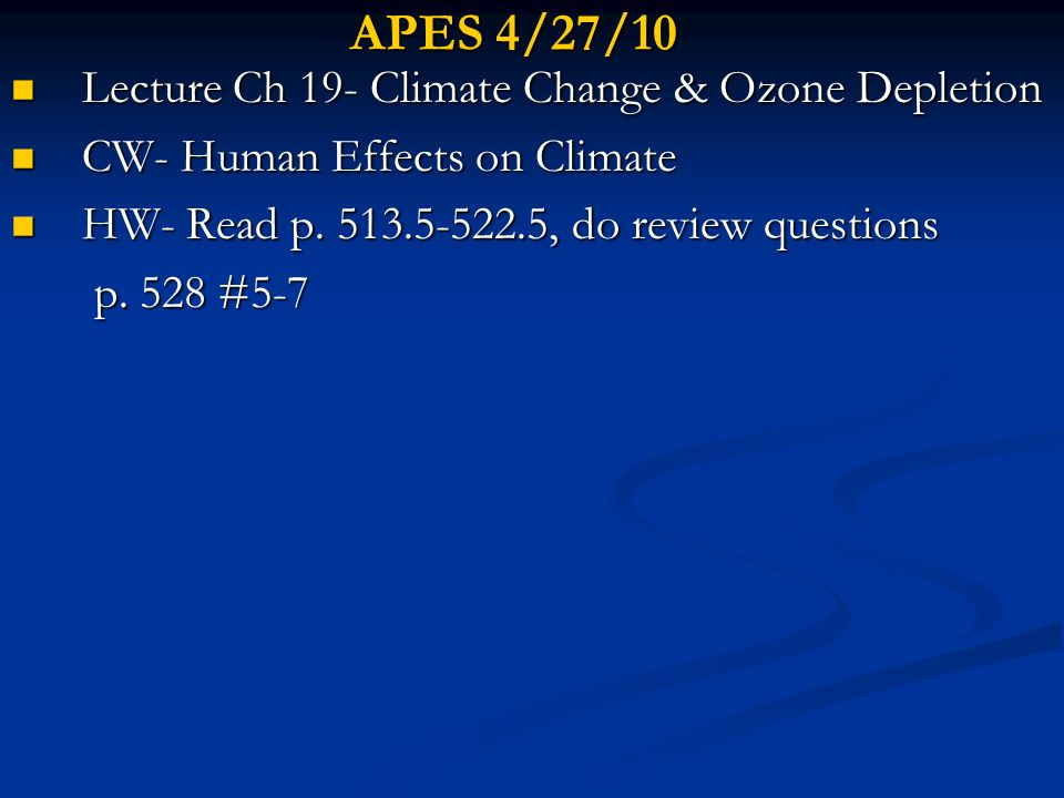 APES 4/27/10 Lecture Ch 19- Climate Change & Ozone Depletion Lecture Ch 19- Climate Change & Ozone Depletion CW- Human Effects on Climate CW- Human Ef