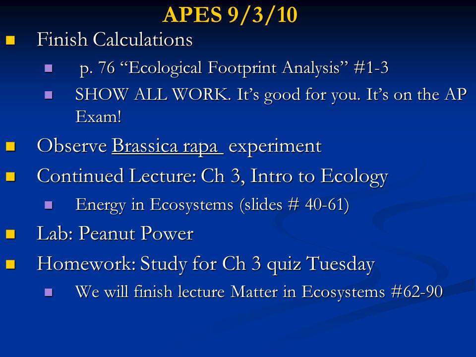 APES 9/3/10 Finish Calculations Finish Calculations p. 76 Ecological Footprint Analysis #1-3 p. 76 Ecological Footprint Analysis #1-3 SHOW ALL WORK. I