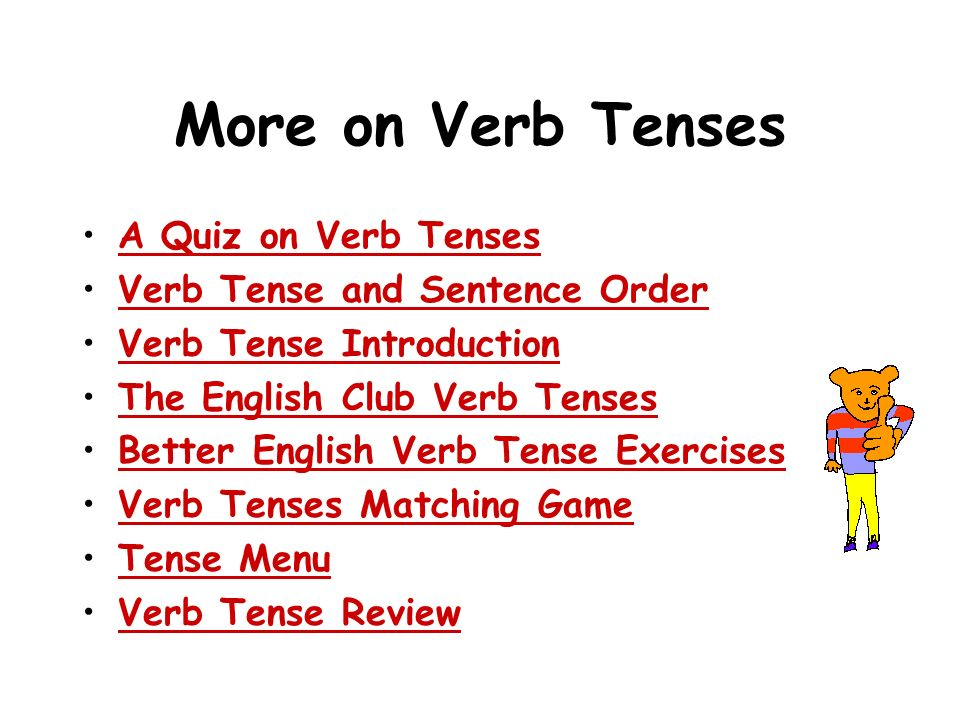 More on Verb Tenses A Quiz on Verb Tenses Verb Tense and Sentence Order Verb Tense Introduction The English Club Verb Tenses Better English Verb Tense Exercises Verb Tenses Matching Game Tense Menu Verb Tense Review