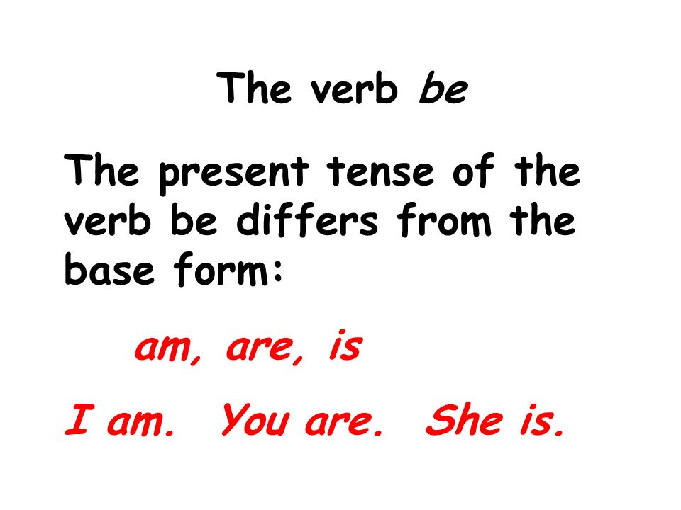 The verb be The present tense of the verb be differs from the base form: am, are, is I am.