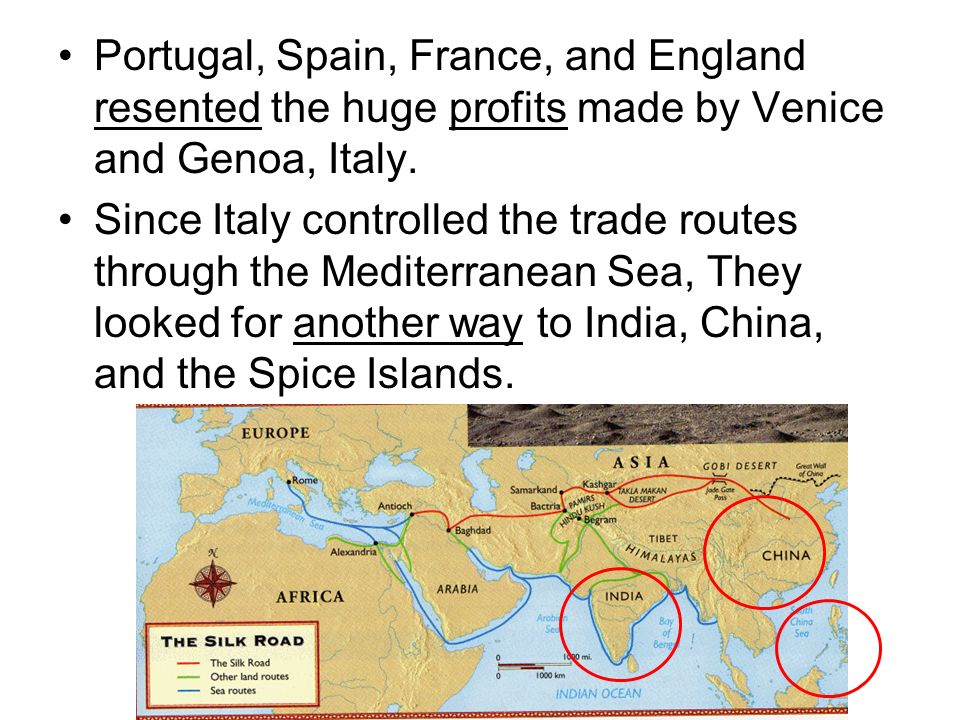 Portugal, Spain, France, and England resented the huge profits made by Venice and Genoa, Italy. Since Italy controlled the trade routes through the Me