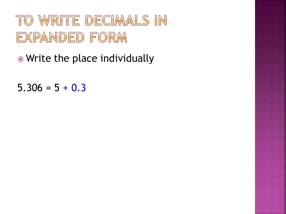 Write the place individually 5.306 = 5 + 0.3