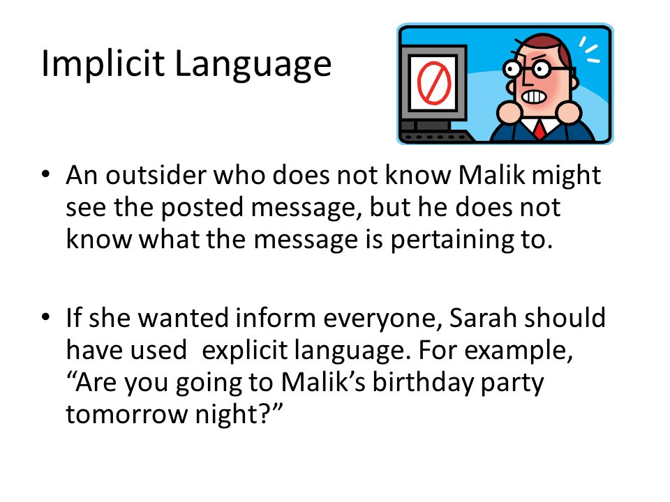 Implicit Language An outsider who does not know Malik might see the posted message, but he does not know what the message is pertaining to. If she wan