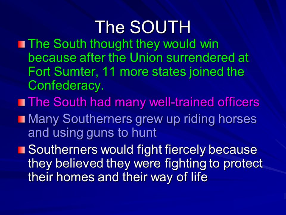 The NORTH The North believed that they would win because they had a larger population and more resources than the south. They could build and supply a