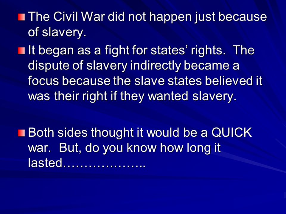 The SOUTH The South thought they would win because after the Union surrendered at Fort Sumter, 11 more states joined the Confederacy. The South had ma