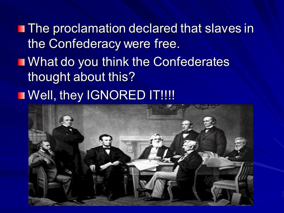 Emancipation Proclamation January 1, 1863 In the beginning of the war, Lincolns only concern was to keep the Union together. He was not going to free