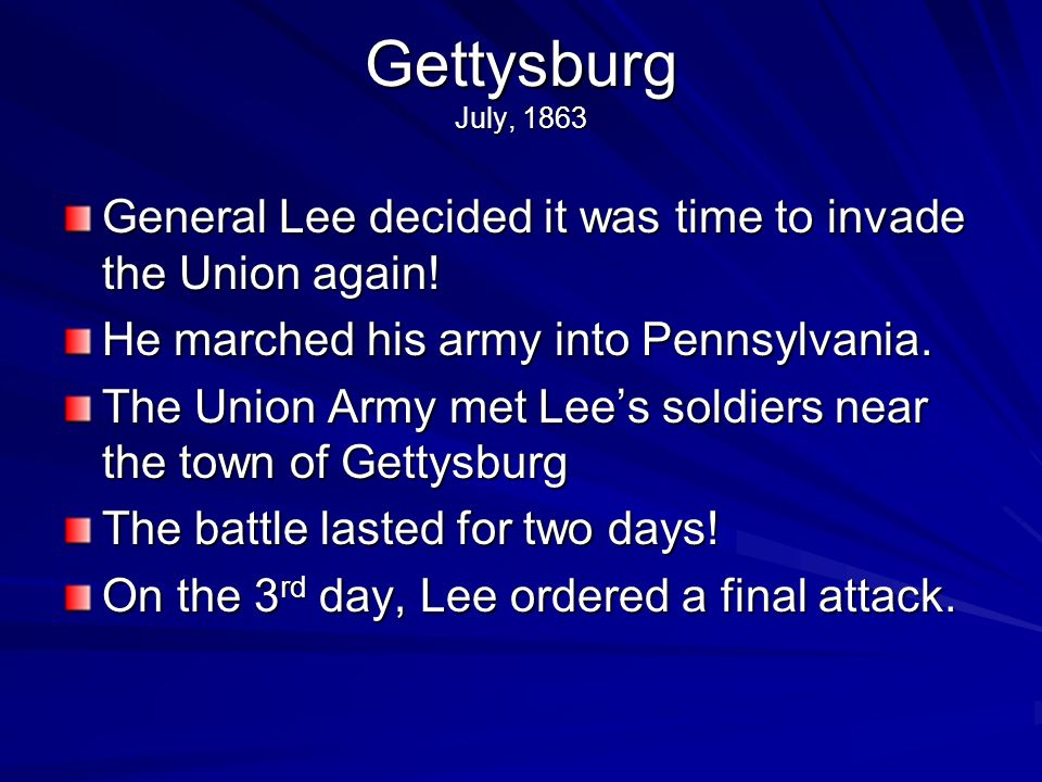Battle of Vicksburg July, 1863 Town in Mississippi General Grants army surrounded Vicksburg and fired cannons into the town for 6 weeks!!!!! On July 4