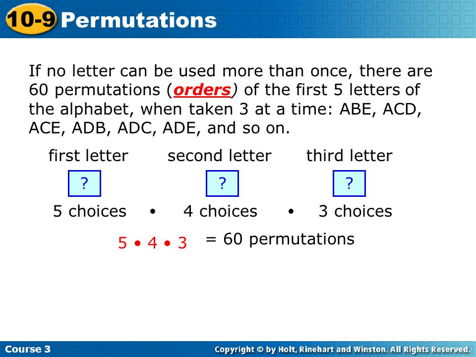 Course 3 10-9 Permutations If no letter can be used more than once, there are 60 permutations (orders) of the first 5 letters of the alphabet, when ta