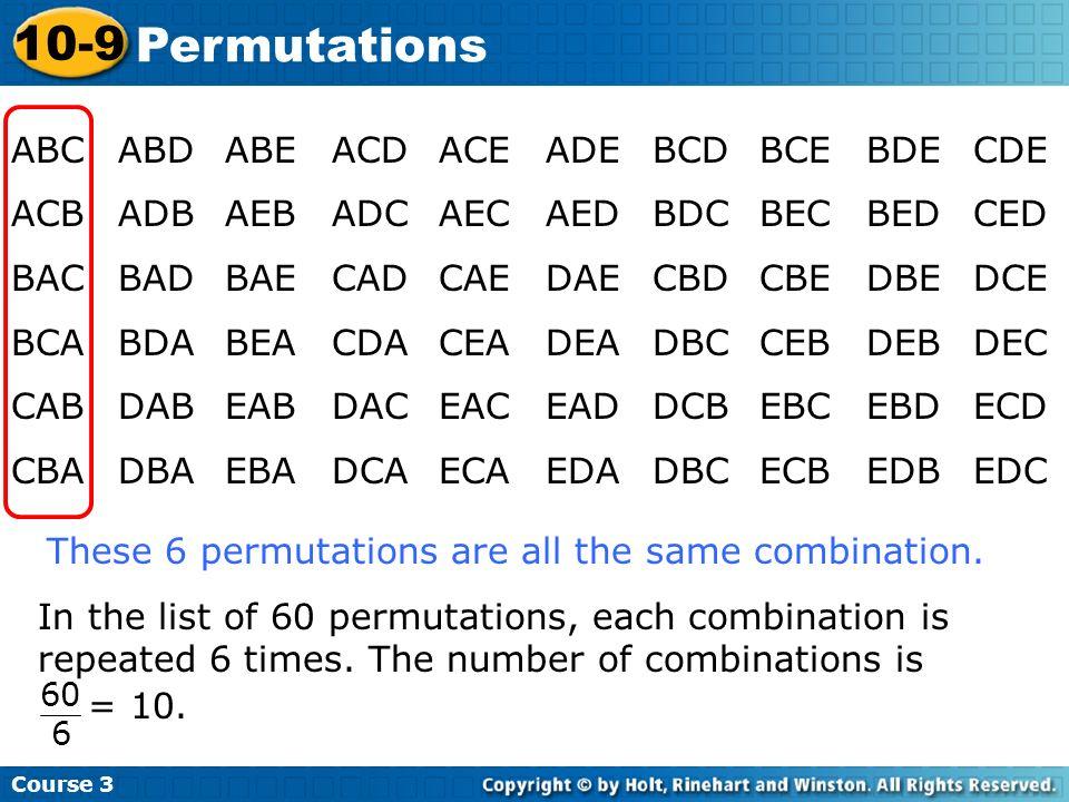 Course 3 10-9 Permutations ABCABDABEACDACEADEBCDBCEBDECDE ACBADBAEBADCAECAEDBDCBECBEDCED BACBADBAECADCAEDAECBDCBEDBEDCE BCABDABEACDACEADEADBCCEBDEBDEC