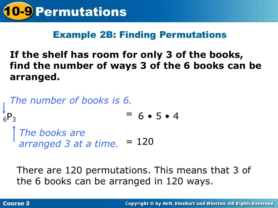 Example 2B: Finding Permutations Course 3 10-9 Permutations If the shelf has room for only 3 of the books, find the number of ways 3 of the 6 books ca