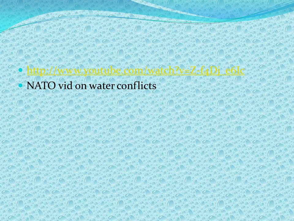 http://www.youtube.com/watch?v=Z-f4Dj_e6Ic NATO vid on water conflicts
