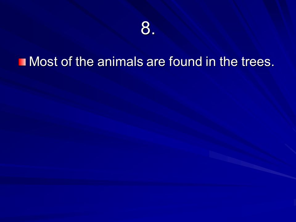 8. Most of the animals are found in the trees.