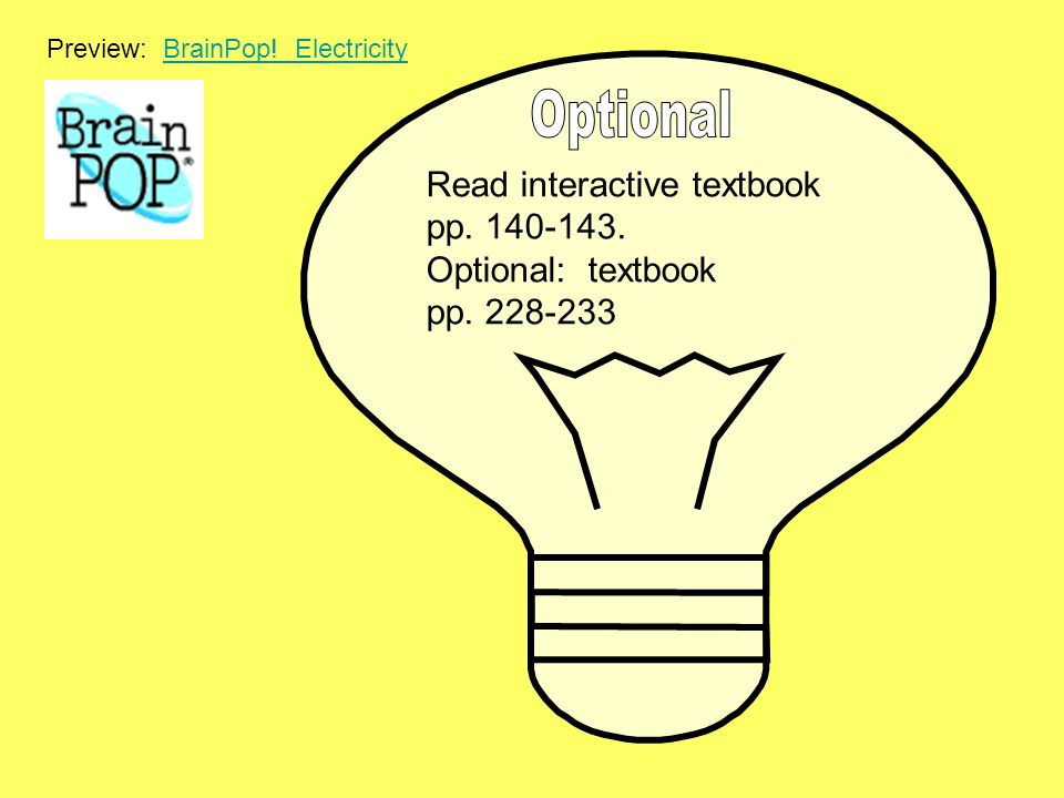Read interactive textbook pp. 140-143. Optional: textbook pp. 228-233 Preview: BrainPop! ElectricityBrainPop! Electricity