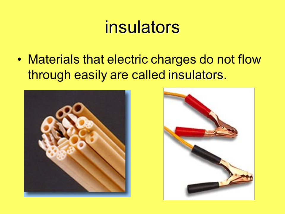 insulators insulatorsMaterials that electric charges do not flow through easily are called insulators.