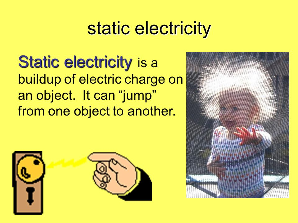 static electricity Static electricity Static electricity is a buildup of electric charge on an object. It can jump from one object to another.