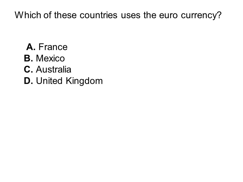 Which of these countries uses the euro currency? A. France B. Mexico C. Australia D. United Kingdom