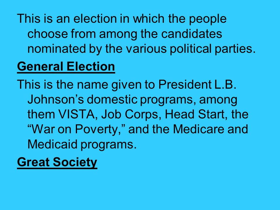 This is an election in which the people choose from among the candidates nominated by the various political parties. General Election This is the name