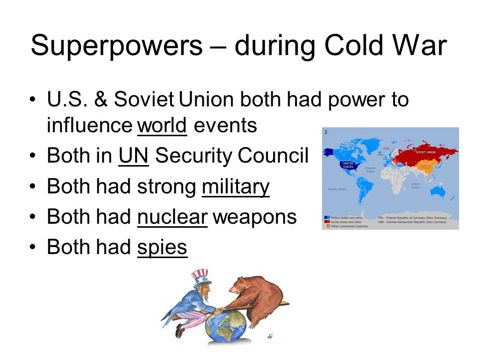 Superpowers – during Cold War U.S. & Soviet Union both had power to influence world events Both in UN Security Council Both had strong military Both h