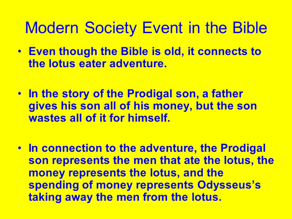Modern Society Event in the Bible Even though the Bible is old, it connects to the lotus eater adventure. In the story of the Prodigal son, a father g