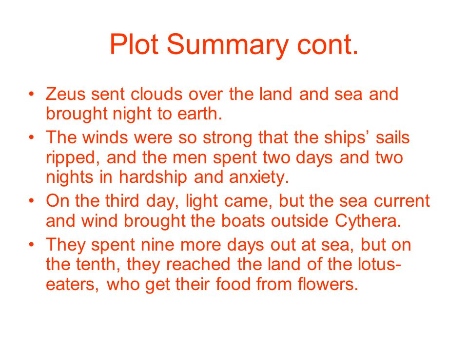 Plot Summary cont. Zeus sent clouds over the land and sea and brought night to earth. The winds were so strong that the ships sails ripped, and the me