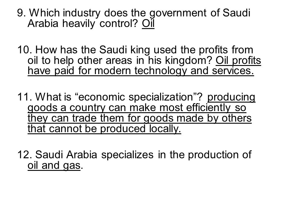 9. Which industry does the government of Saudi Arabia heavily control? Oil 10. How has the Saudi king used the profits from oil to help other areas in