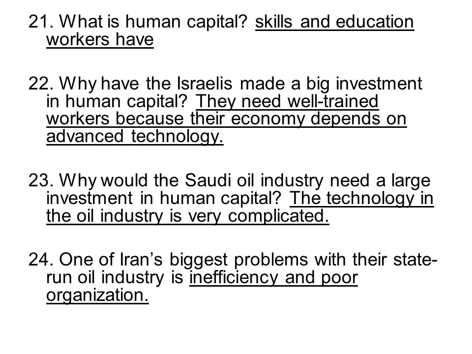 21. What is human capital? skills and education workers have 22. Why have the Israelis made a big investment in human capital? They need well-trained