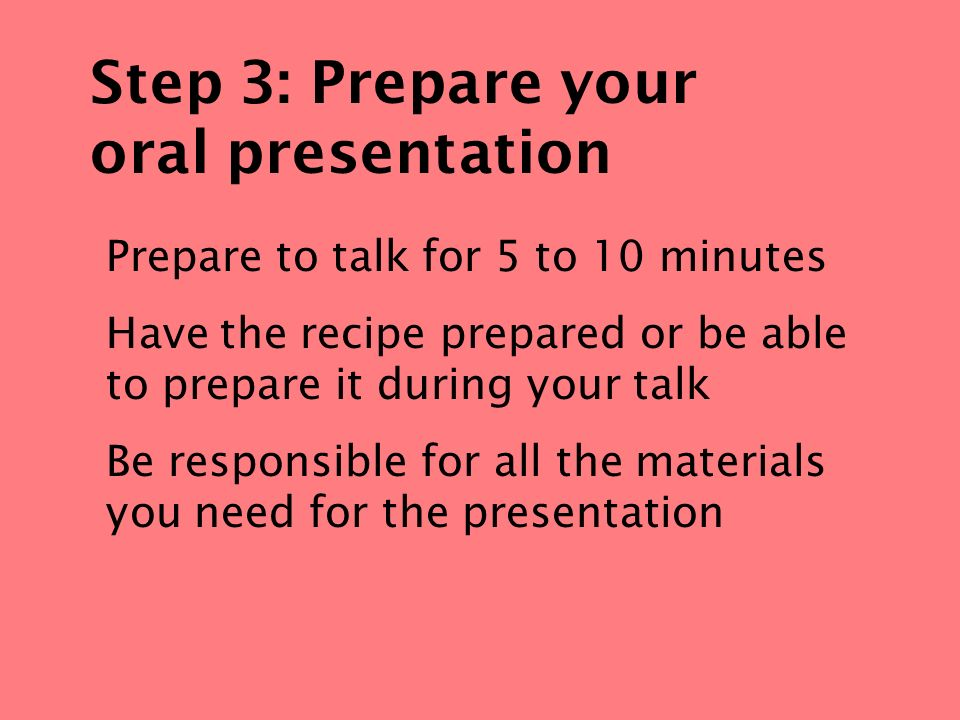Part 2: Create a presentation Use five to ten slides Be creative Make it attractive Follow the teachers guidelines
