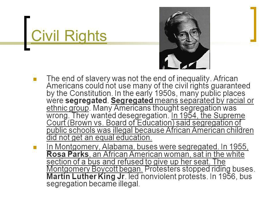 Civil Rights The end of slavery was not the end of inequality. African Americans could not use many of the civil rights guaranteed by the Constitution
