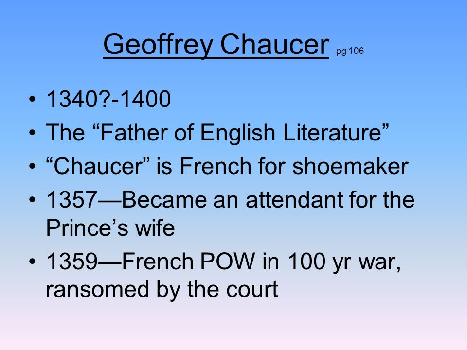 Geoffrey Chaucer As the Kings messenger, he traveled to Italy (Dante) and France (The Romance of the Rose) The Parliament of Fowlscommemorated the wedding of Richard II 1386Became a Knight King Henry IV took over but Chaucer remained in the court