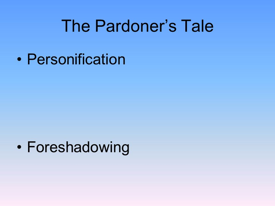 The Pardoners Tale The rioters make a pact (brotherhood) that they will kill this traitor Death Encountered an old man, the three were very disrespectful (verse 114) Old man respondsI cant find one who would change his youth to have my age Verse 130implores Mother earth to open up for him (personification)
