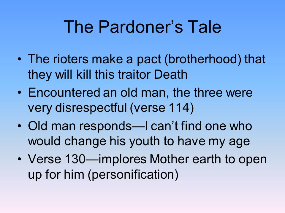 The Pardoners Tale The gambler accuses the old man of collaborating with death The old man directs the rioters to death, sitting under an oak tree They found a pile of gold florins (coins) Verse 178Fortune means Fate Verse 182our lucky day (Irony and foreshadowing)