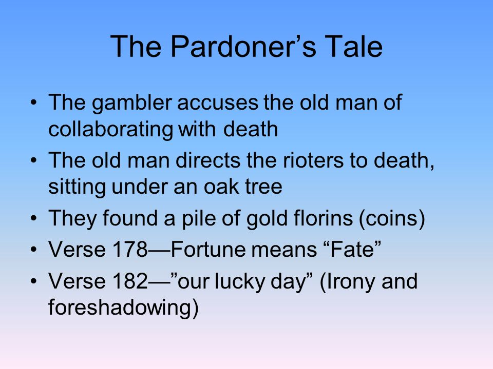 The Pardoners Tale One rioter is chosen to go to town for food The two remaining conspire against the young man (parleydiscussion) Plotted to stab him with daggers Young man bought poison from the apothecary (pharmacist) Poured poison into two of the three wine bottles