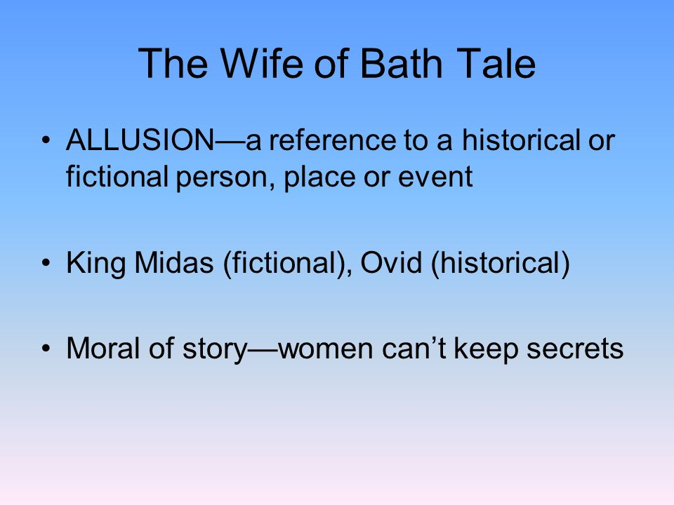 The Wife of Bath Tale Knight was dejected because he could not find a consensus among the women knight saw 24 women dancing They transformed into an old woman She promises to tell him the secret