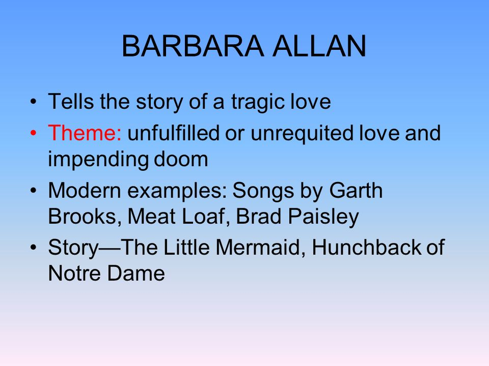 BARBARA ALLAN To an audience at that time, it would not have seemed at all unusual that a nobleman such as Sir John Graeme could be healthy one day and then be lying near death the next Does he die of illness or unrequited love?