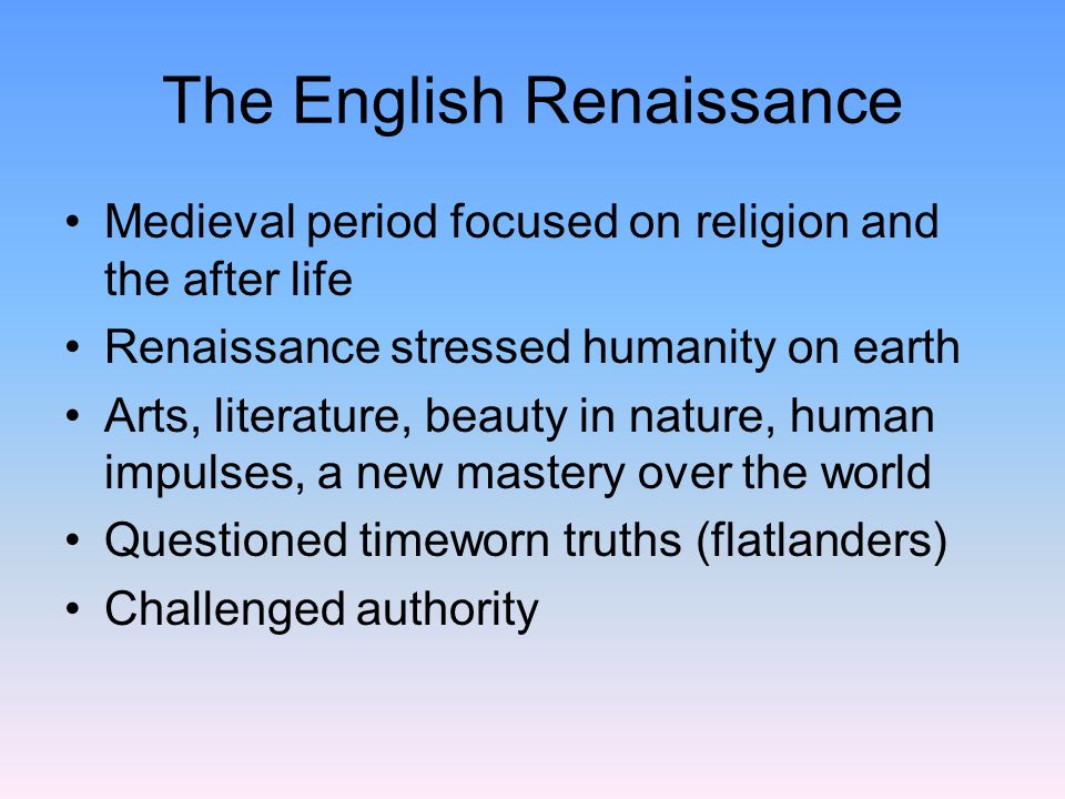 The English Renaissance Renaissance Man A many-faceted person who cultivated his innate talents to the fullest