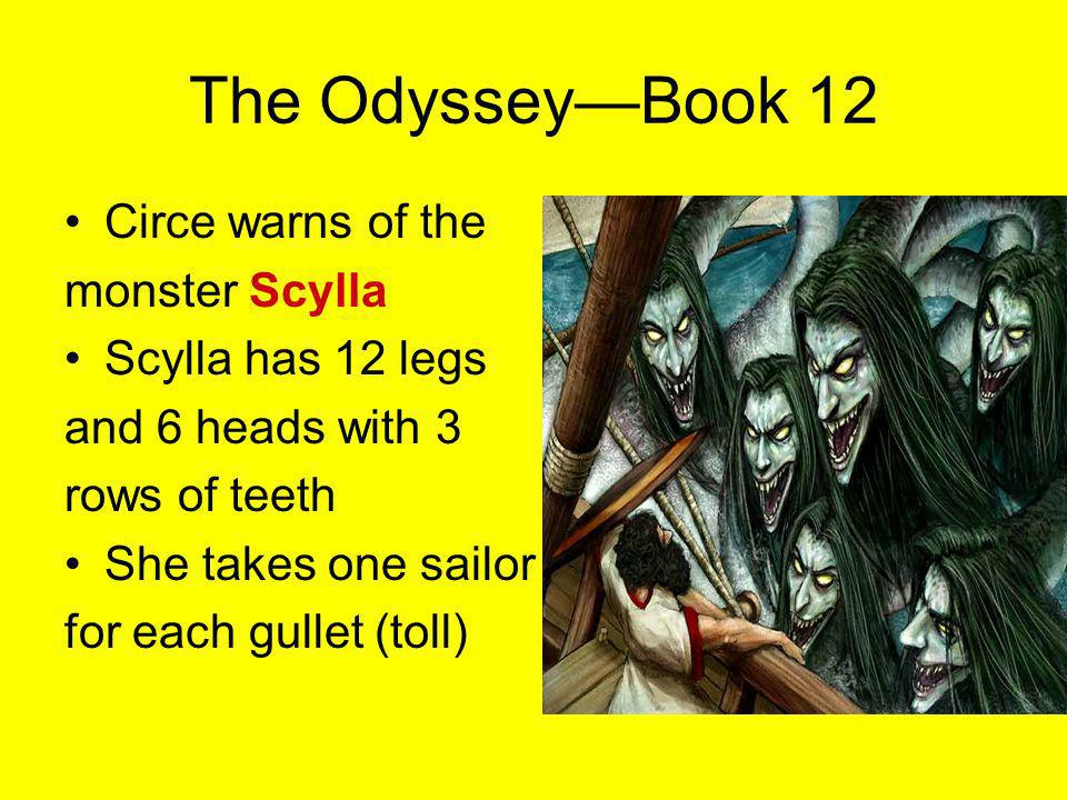 The OdysseyBook 12 Circe warns of the monster Scylla Scylla has 12 legs and 6 heads with 3 rows of teeth She takes one sailor for each gullet (toll)