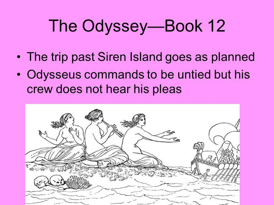 The OdysseyBook 12 The trip past Siren Island goes as planned Odysseus commands to be untied but his crew does not hear his pleas