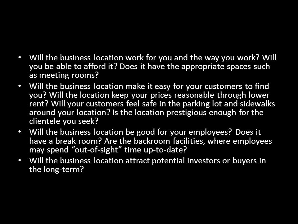 Will the business location work for you and the way you work.