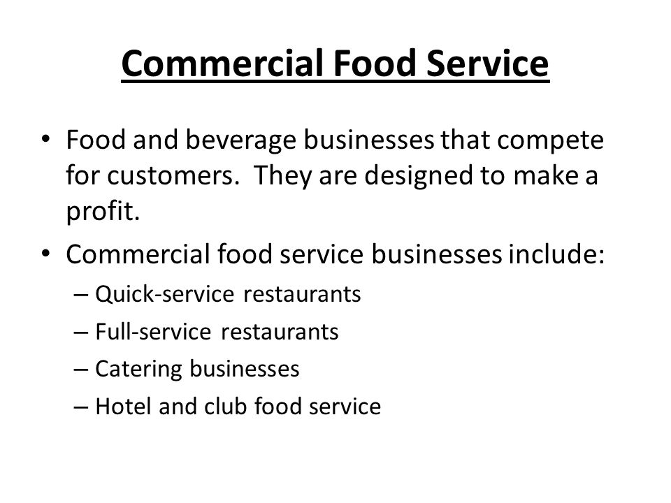 Commercial Food Service Food and beverage businesses that compete for customers. They are designed to make a profit. Commercial food service businesse