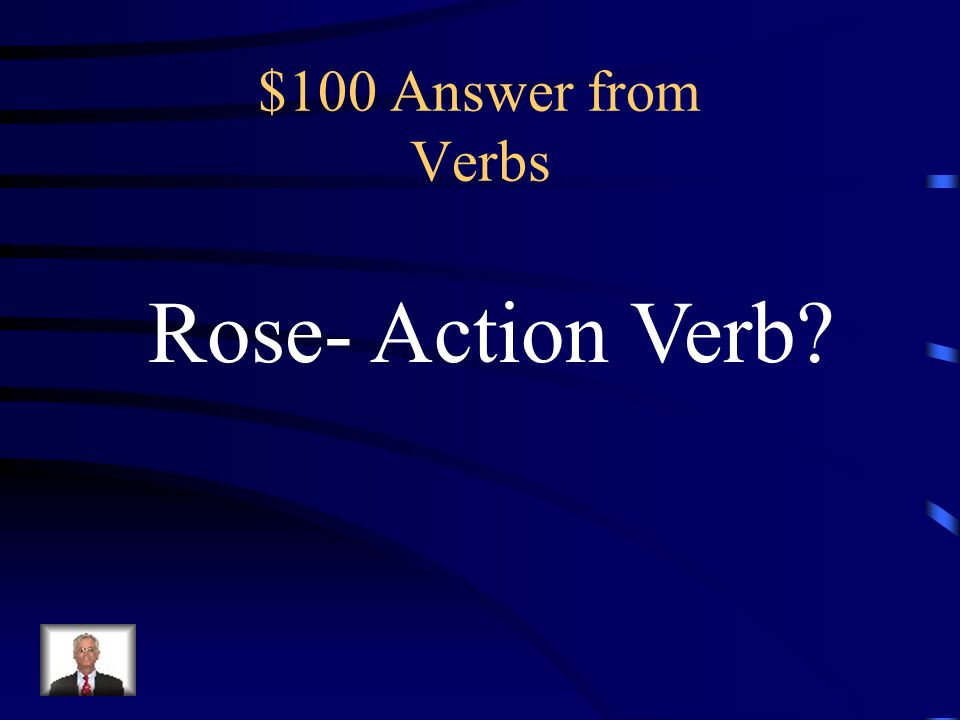 $100 Question from Verbs Identify the type of verb. He rose to go to the kitchen.