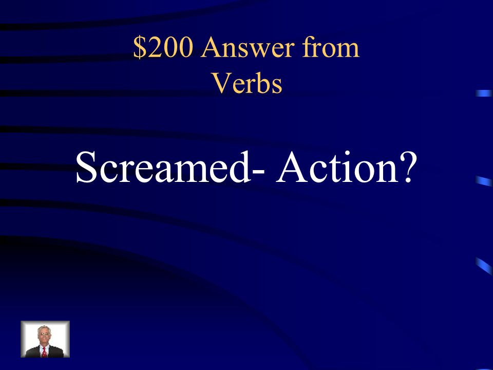 $200 Question from Verbs The child screamed at the top of her lungs.