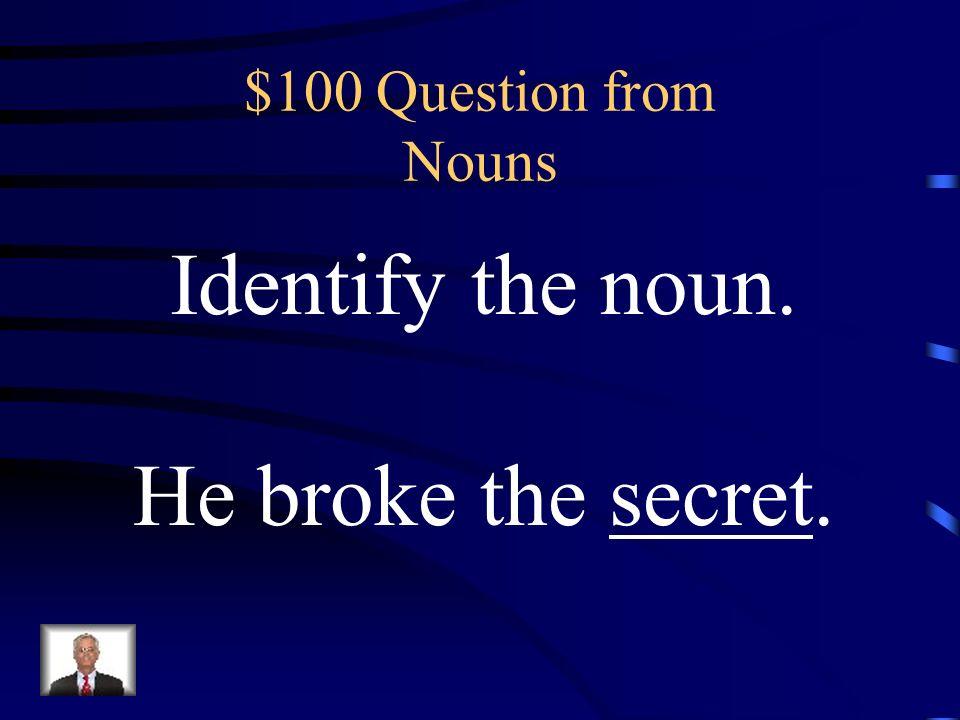 Jeopardy NounsVerbsAdjectivesAdverbs Misc.