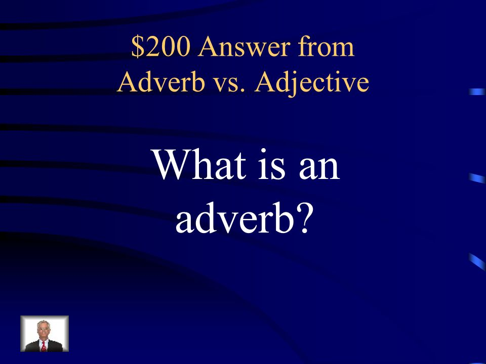 $200 Question from Adverb vs.